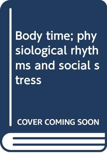 9780394468914: Body time; physiological rhythms and social stress