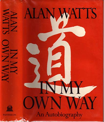 In My Own Way: An Autobiography, 1915-1965: Watts, Alan