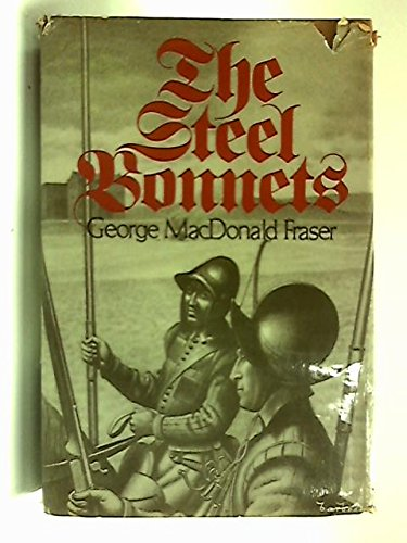 The Steel Bonnets.: Fraser, George MacDonald.