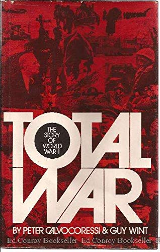 Total War: Causes and Courses of the Second World War: Calvocoressi, Peter, Guy Wint & John ...