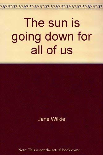 THE SUN IS GOING DOWN FOR ALL: Wilkie, Jane
