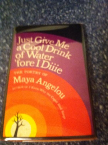 JUST GIVE ME A COOL DRINK OF WATER 'FORE I DIIIE; The poetry of.: ANGELOU, Maya
