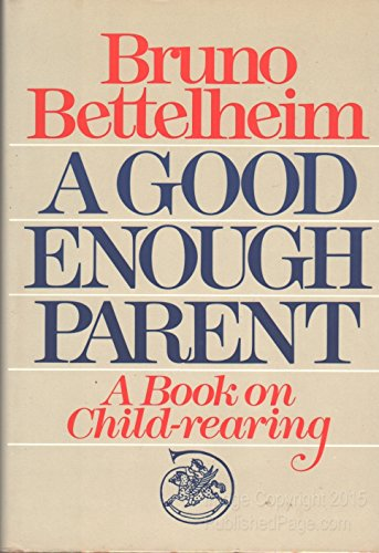 9780394471488: A Good Enough Parent: A Book on Child-Rearing