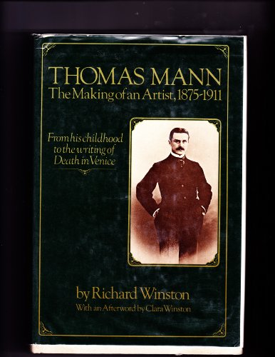 Thomas Mann: The Making of an Artist, 1875-1911: Winston, Richard