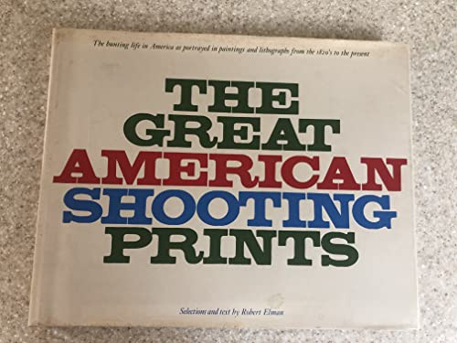 The Great American Shooting Prints. Selections and: Elman, Robert