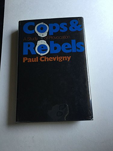 Cops & Rebels : A Study of Provocation: Chevigny, Paul