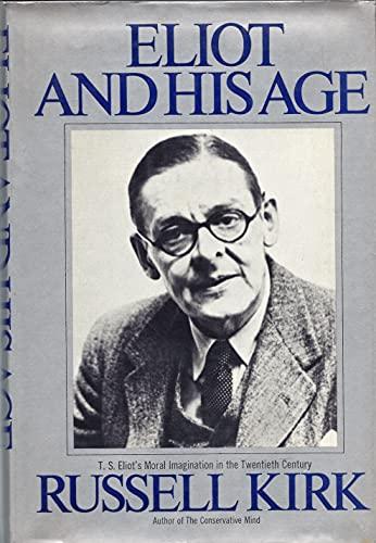 9780394472362: Eliot and his age;: T. S. Eliot's moral imagination in the twentieth century