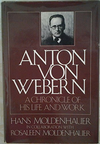 Anton Von Webern: a Chronicle of His Life and Work: Moldenhauer, Hans