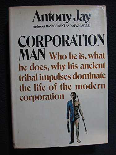 9780394472539: Corporation man; who he is, what he does, why his ancient tribal impulses dominate the life of the modern corporation