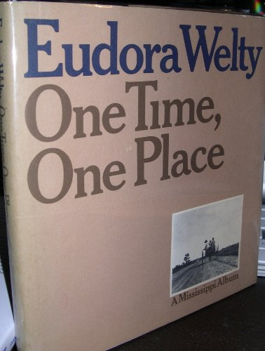 One Time, One Place : Mississippi in the Depression : A Snapshot Album: Welty, Eudora