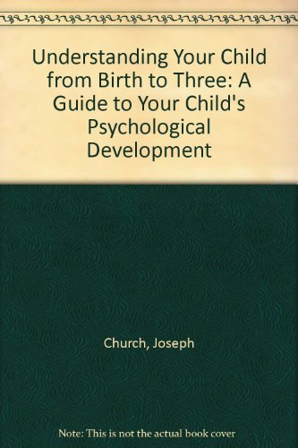 9780394473147: Understanding Your Child from Birth to Three: A Guide to Your Child's Psychological Development