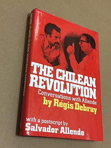 THE CHILEAN REVOLUTION: CONVERSATIONS WITH SALVADOR ALLENDE: Regis Debray
