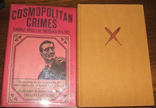 Cosmopolitan crimes;: Foreign rivals of Sherlock Holmes: Hugh Greene