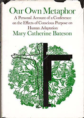9780394474878: Our own metaphor;: A personal account of a conference on the effects of conscious purpose on human adaptation