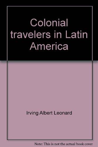 Colonial travelers in Latin America (Borzoi books: Leonard, Irving Albert