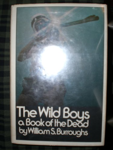 The Wild Boys: A Book of the Dead: Burroughs, William S.