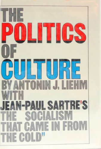 "The Politics of Culture ""The Socialism That Came In From the Cold"": Liehm, Antonin J. (..."