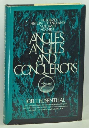 Angles, Angels, and Conquerors, 400-1154 (The Borzoi: Rosenthal, Joel Thomas