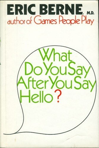 What do you say after you say hello?: The psychology of human destiny (0394479955) by Eric Berne