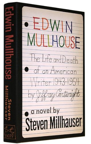 Edwin Mullhouse: The life and Death of an American Writer: 1943 - 1954: Millhauser, Steven