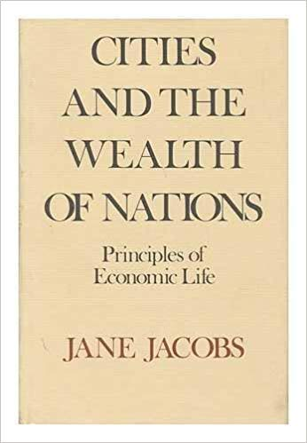 Cities and the Wealth of Nations: Principles: Jane Jacobs
