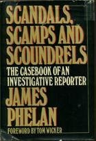 Scandals, Scamps and Scoundrels The Casebook of: Phelan, James R.