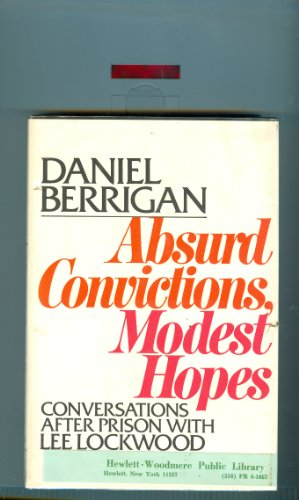 ABSURD CONVICTIONS, MODEST HOPES: Berrigan, Daniel with L.Lockwood