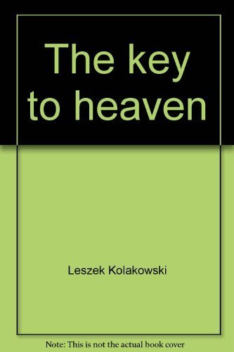 The key to heaven: edifing tales from Holy Scripture to serve as teaching and warning (9780394482736) by Leszek Kolakowski