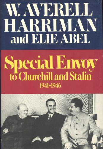 Special Envoy to Churchill and Stalin, 1941-1946: Harriman, William Averell
