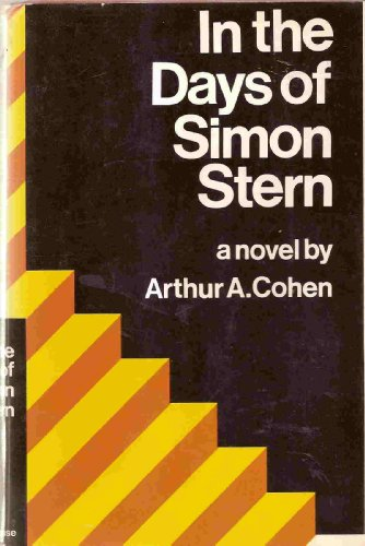In the days of Simon Stern;: A novel,: Cohen, Arthur Allen