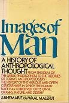 Images of Man: A History of Anthropological Thought: De Waal Malefijt, Annemarie