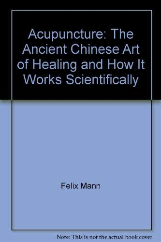 9780394483658: Acupuncture: The ancient Chinese art of healing and how it works scientifically