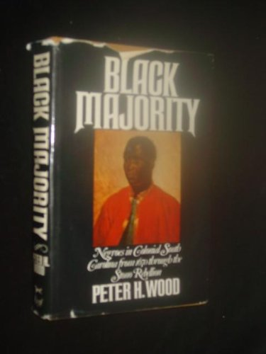 Black Majority: Negroes in Colonial South Carolina from 1670 Through the Stono Rebellion: Wood, ...