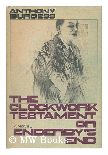 The Clockwork Testament or Enderby's End: Anthony Burgess