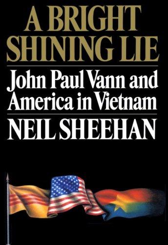 A Bright Shining Lie: John Paul Vann and America in Vietnam: Sheehan, Neil