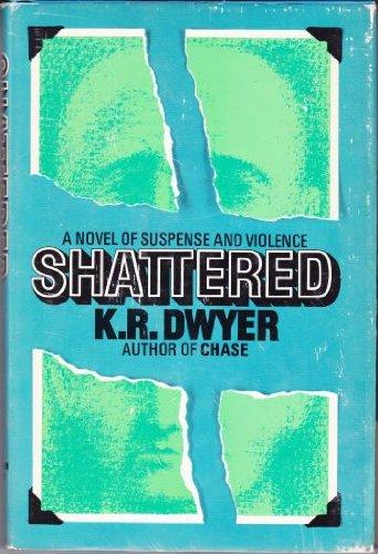 Shattered: Dwyer, K. R