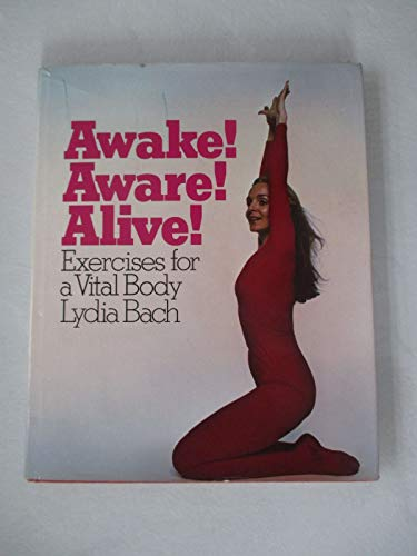 9780394486857: Awake! Aware! Alive!: Exercises for a vital body