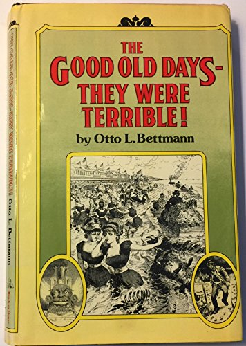 The Good Old Days--They Were Terrible!: Bettmann, Otto
