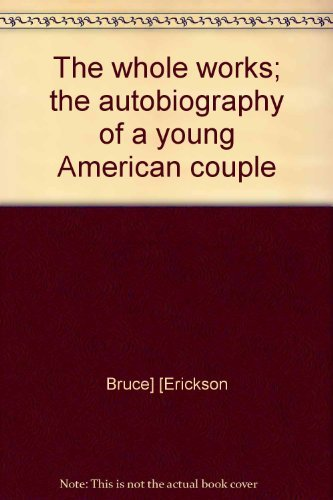 9780394486918: The whole works;: The autobiography of a young American couple