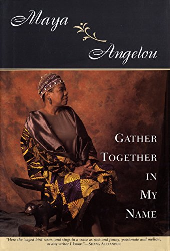 Gather Together in My Name: MAYA ANGELOU