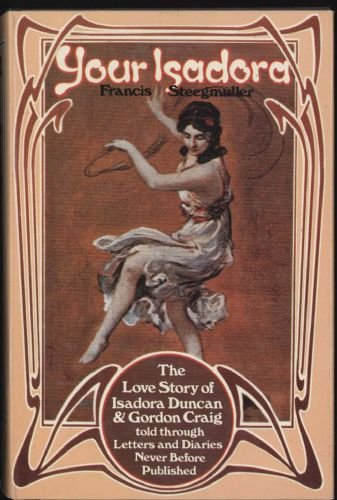 Your Isadora: The Love Story of Isadora: Steegmuller, Francis (Editor),
