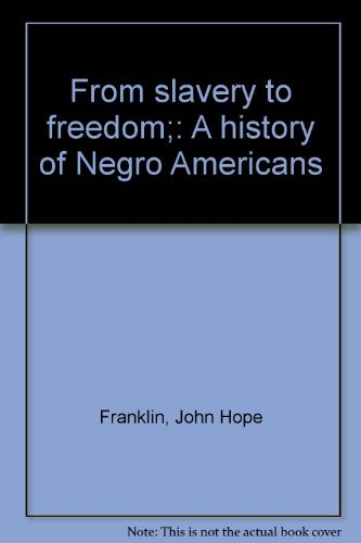 From slavery to freedom;: A history of: John Hope Franklin