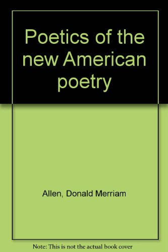 Poetics of the New American Poetry: Allen, Donald M.