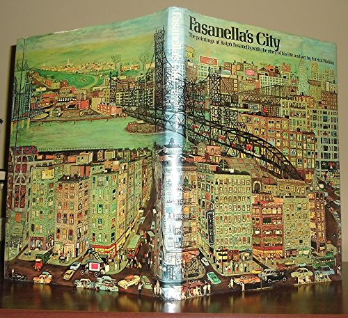 Fasanella's City : The Paintings of Ralph Fasanella with the Story of His Life and Art: Watson...