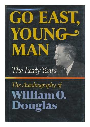 Go East,Young Man: The Early Years:: Douglas, William O.