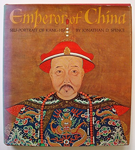 the emperor of china jonathan d spence A remarkable re-creation of the life of k'ang-hsi, emperor of the manchu dynasty  from 1661-1772, assembled from documents that survived his.