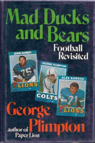 Mad Ducks and Bears: Plimpton, George; Karras, Alex; Gordy, John