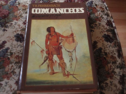Comanches: The History of a People: Fehrenbach, T.R.