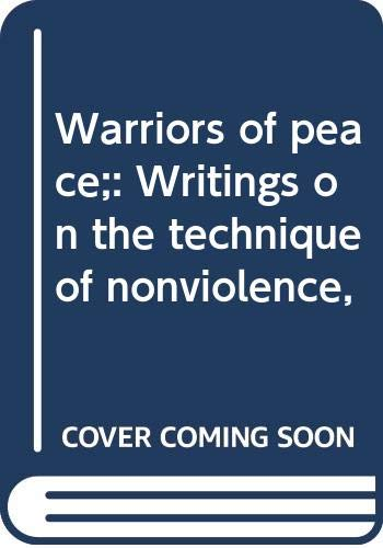 Warriors of peace;: Writings on the technique: Lanza del Vasto,