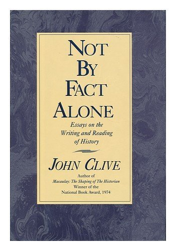 Not By Fact Alone: Essays on the Writing and Reading of History
